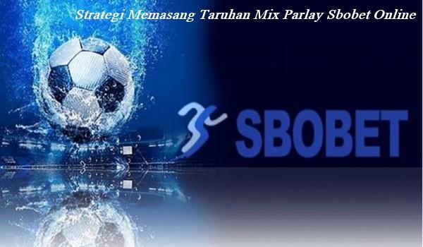 Strategi Memasang Taruhan Mix Parlay Di Agen Bola Sbobet Online